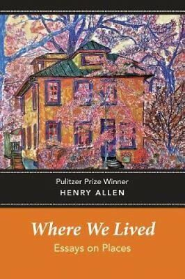 Where We Lived: Essays on Places by Henry Allen (2017, Paperback)