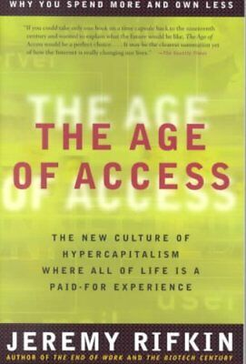 The Age of Access : The New Culture of Hypercapitalism by Jeremy Rifkin...