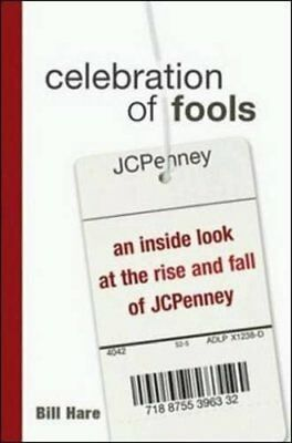 Celebration of Fools: An Inside Look at the Rise and Fall of JCPenney by Hare…