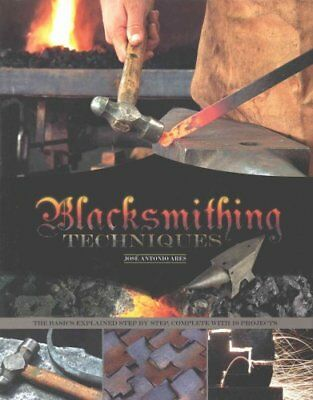Blacksmithing Techniques : The Basics Explained Step by Step, Complete with...