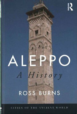 Cities of the Ancient World: Aleppo : A History by Ross Burns (2016, Hardcover)