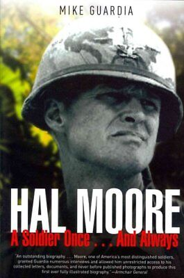Hal Moore : A Soldier Once... and Always by Mike Guardia (2013, Hardcover)