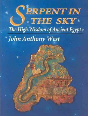Serpent in the Sky : The High Wisdom of Ancient Egypt by John Anthony West...