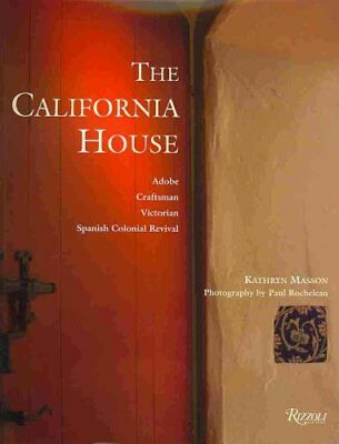 The California House : Mission - Craftsman - Victorian - Spanish Colonial by...