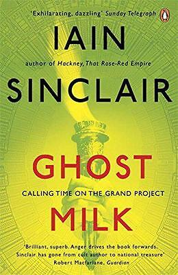 Ghost Milk: Calling Time on the Grand Project by Iain Sinclair | Paperback Book