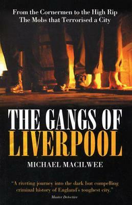 The Gangs of Liverpool: From the Cornermen to the High Rip - The Mobs That Terro