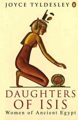 Daughters of Isis : Women of Ancient Egypt by Joyce A. Tyldesley (1995,...