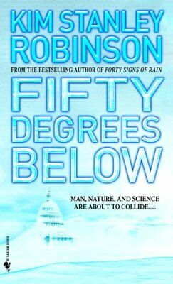 Science in the Capital: Fifty Degrees Below by Kim Stanley Robinson (2007,...