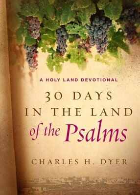 30 Days in the Land of the Psalms : A Holy Land Devotional by Charles H. Dyer...