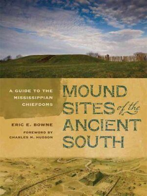 Mound Sites of the Ancient South : A Guide to the Mississippian Chiefdoms by...