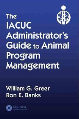 The Iacuc Administrator's Guide by William G. Greer and Ron E. Banks (2016,...