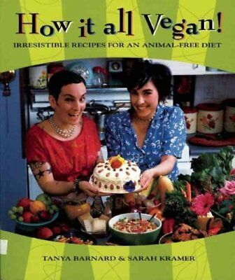 How It All Vegan! : Irresistible Recipes for an Animal-Free Diet by Sarah...