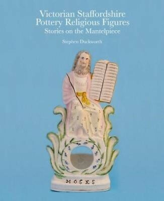 Victorian Staffordshire Pottery Religious Figures by Stephen Duckworth (2017,...