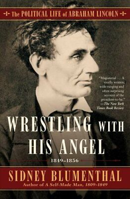 The Political Life of Abraham Lincoln: Wrestling with His Angel : The...