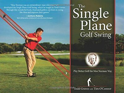 The Single Plane Golf Swing: Play Better Golf the Moe Norman Way,HC,Todd Graves