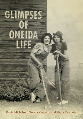 GLIMPSES OF ONEIDA LIFE, Michelson, Karin, Kennedy, Norma, Doxtat...