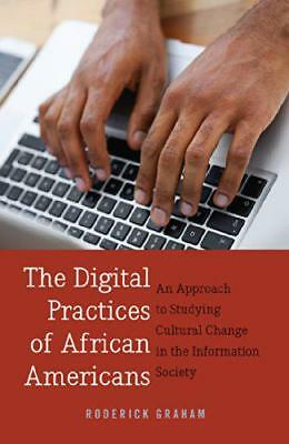 The Digital Practices of African Americans: An Approach to Studying Cultural Cha