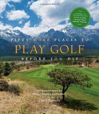 Fifty More Places to Play Golf Before You Die: Golf Experts Share the World's Gr