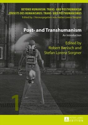 Post- and Transhumanism: An Introduction (Beyond Humanism: Trans-...