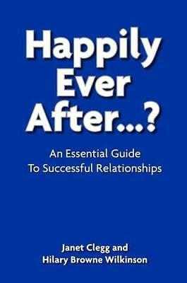 Happily Ever After...?: An Essential Guide to Successful Relationships by Hilary