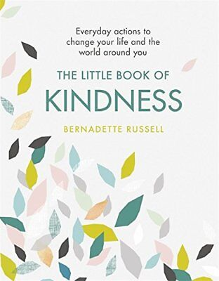 The Little Book of Kindness: Everyday actions to change your life and the...