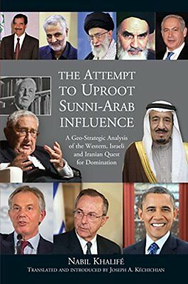 Attempt to Uproot Sunni-Arab Influence: A Geo-Strategic Analysis of the...