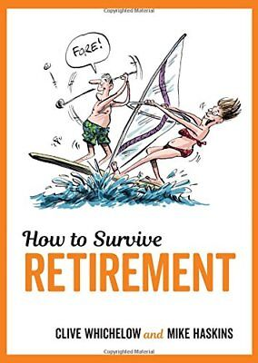 How to Survive Retirement by Mike Haskins, Clive Whichelow (Hardback, 2017)
