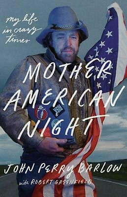 Mother American Night: My Life in Crazy Times by John Perry Barlow Hardcover Boo