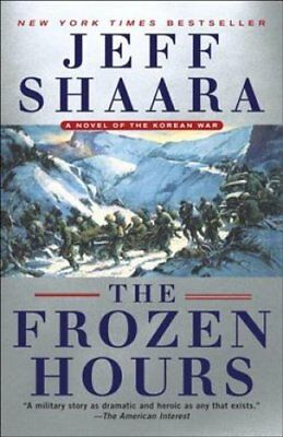 The Frozen Hours : A Novel of the Korean War by Jeff Shaara (2018, Paperback)