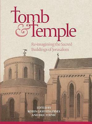 Tomb and Temple - Re-imagining the Sacred Buildings of Jerusalem by Robin Griffi