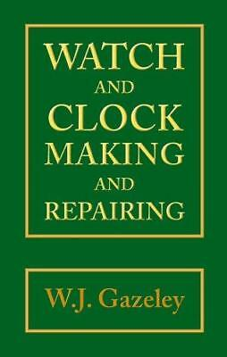 Watch and Clock Making and Repairing, Gazeley, W. J., Good Condition Book, ISBN