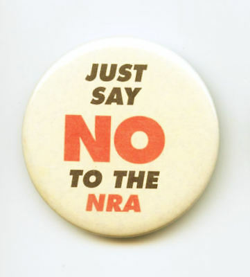 JUST SAY NO TO THE NRA - Pinback Button - Vintage Pin