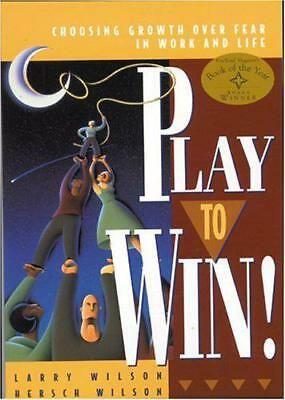 Play to Win: Choosing Growth Over Fear in Work and Life by Wilson, Hersch, Wilso