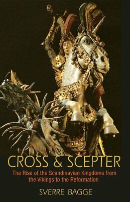 Cross and Scepter : The Rise of the Scandinavian Kingdoms from the Vikings to...