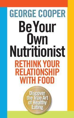 Be Your Own Nutritionist by George Cooper | Hardcover Book | 9781780721569 | NEW