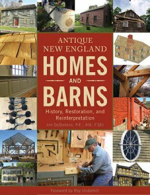Antique New England Homes and Barns : History, Restoration, and...