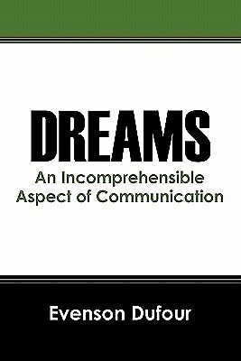 Dreams: An Incomprehensible Aspect of Communication by Dufour, Evenson