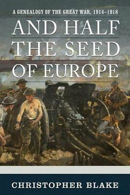 And Half the Seed of Europe: A Genealogy of the Great War, 1914-1918 by Chris…