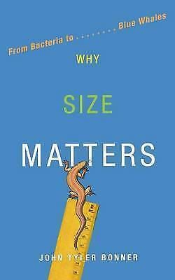 Why Size Matters: From Bacteria to Blue Whales by John Tyler Bonner | Paperback