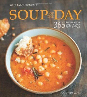Soup of the Day (Williams-Sonoma): 365 Recipes for Every Day of the Year by M…