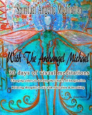 Spiritual Angelic Meditation Archangel Michael 30 Days  by Divine Grace