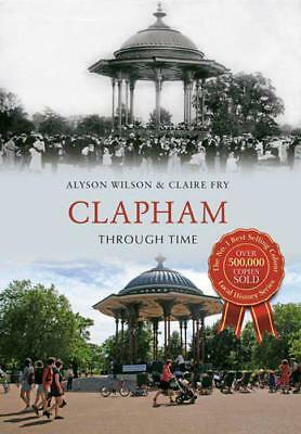 Clapham Through Time by Fry, Claire, Wilson, Alyson | Paperback Book | 978144564