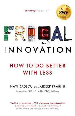 Frugal Innovation: How to do better with less by Prabhu, Jaideep, Radjou, Navi |