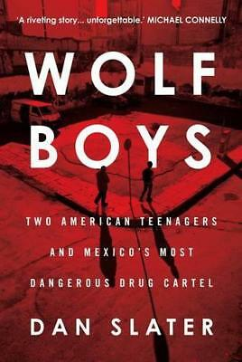 Wolf Boys: Two American Teenagers and Mexico's Most Dangerous Drug Cartel by Dan