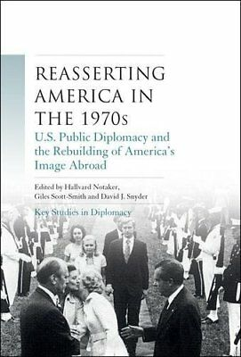 Reasserting America in the 1970s: U.S. Public Diplomacy and the Rebuilding of...