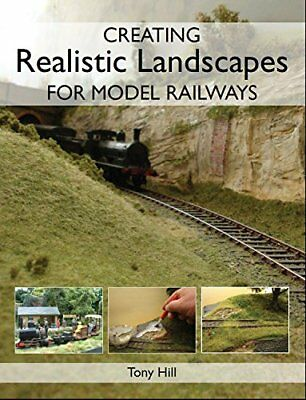 Creating Realistic Landscapes for Model Railways by Tony Hill (Paperback, 2010)