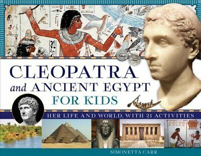 For Kids: Cleopatra and Ancient Egypt for Kids : Her Life and World, with 21...