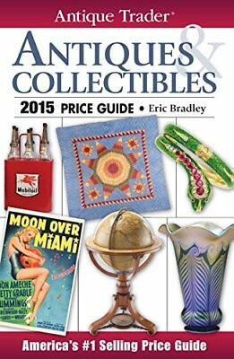 Antique Trader Antiques & Collectibles Price Guide 2015 by Eric Bradley