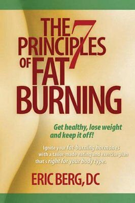The 7 Principles of Fat Burning: Lose the weight. Keep it off. by Berg D.C.,…
