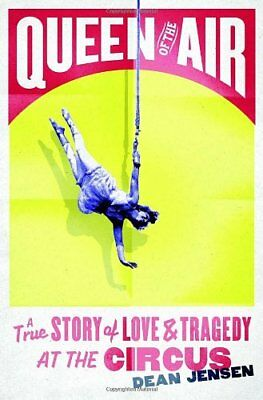 Queen of the Air: A True Story of Love and Tragedy at the Circus by Jensen, D…
